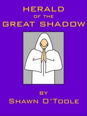Herald of the Great Shadow ebook by Shawn O'Toole