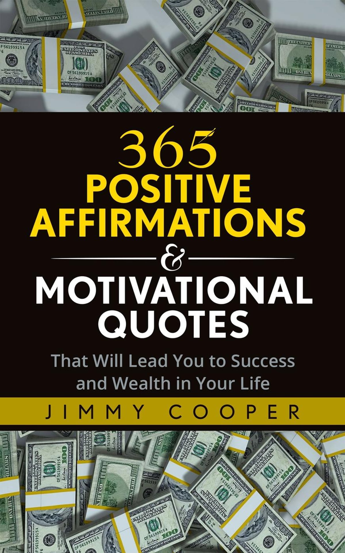 365 Positive Affirmations & Motivational Quotes That Will Lead You to  Success and Wealth in Your Life ebook by Jimmy Cooper - Rakuten Kobo