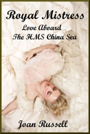 Royal Mistress: Book 2 - Love Aboard The HMS China Sea ebook by Joan Russell