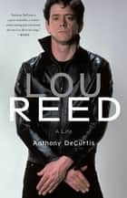 Lou Reed - A Life ebook by Anthony DeCurtis