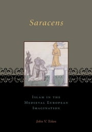 Saracens - Islam in the Medieval European Imagination ebook by John V. Tolan