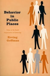 Behavior in Public Places ebook by Erving Goffman