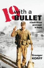 19 With a Bullet: A South African Paratrooper in Angola - A South African Paratrooper in Angola ebook by Korff, Granger