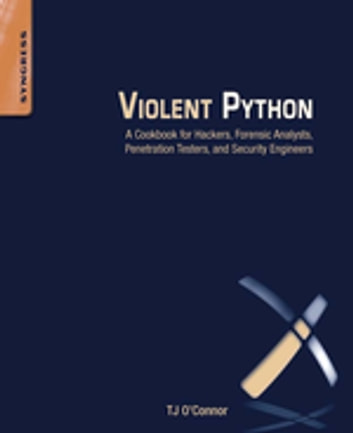Violent Python - A Cookbook for Hackers, Forensic Analysts, Penetration Testers and Security Engineers ebook by TJ O'Connor