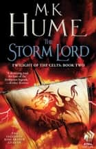 Twilight of the Celts Book Two: The Storm Lord ebook by M. K. Hume