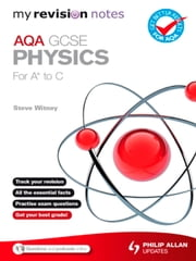 My Revision Notes: AQA GCSE Physics (for A* to C) ePub ebook by Steve Witney