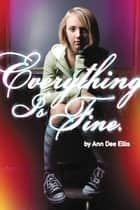 Everything Is Fine. ebook by Ann Dee Ellis