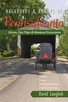 Backroads & Byways of Pennsylvania: Drives, Day Trips & Weekend Excursions ebook by David Langlieb
