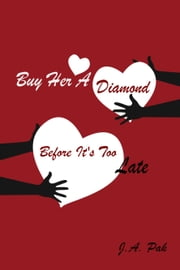 Buy Her A Diamond Before It's Too Late ebook by J.A. Pak