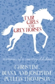 Fair Girls and Grey Horses ebook by Christine Pullein-Thompson,Diana Pullein-Thompson,Josephine Pullein-Thompson