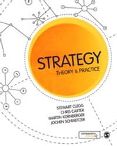 Strategy - Theory and Practice ebook by Martin Kornberger,Mr. Jochen Schweitzer,Chris Carter,Stewart R Clegg