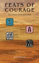 Feats of Courage - Lesser-Known Heroes of the Bible ebook by Alain Normand