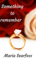 Something To Remember ebook by Maria Searfoss