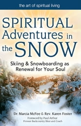 Spiritual Adventures in the Snow: Skiing & Snowboarding as Renewal for Your Soul ebook by Dr. Marcia McFee, Rev. Karen Foster