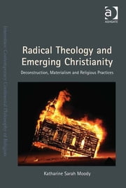Radical Theology and Emerging Christianity - Deconstruction, Materialism and Religious Practices ebook by Dr Katharine Sarah Moody,Dr Steven Shakespeare,Dr Patrice Haynes