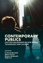 Contemporary Publics - Shifting Boundaries in New Media, Technology and Culture ebook by P. David Marshall,Glenn D'Cruz,Sharyn McDonald,Katja Lee