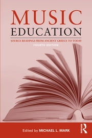 Music Education - Source Readings from Ancient Greece to Today ebook by Michael L. Mark