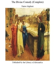 The Divine Comedy (Complete) ebook by Dante Alighieri