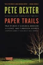 Paper Trails ebook by Pete Dexter