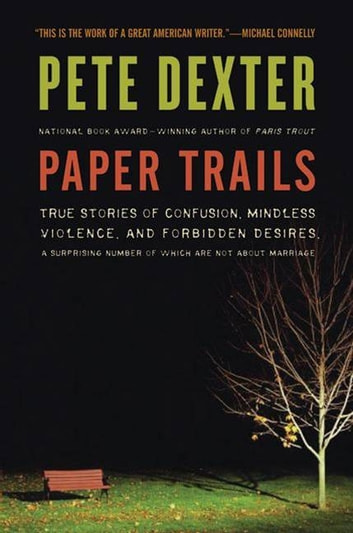Paper Trails - The Life and Times of Pete Dexter ebook by Pete Dexter