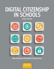 Digital Citizenship in Schools - Nine Elements All Students Should Know ebook by Mike Ribble