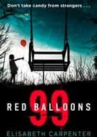 99 Red Balloons: A chillingly clever psychological thriller with a stomach-flipping twist ebook by
