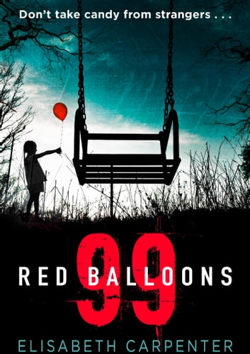 99 Red Balloons: A chillingly clever psychological thriller with a stomach-flipping twist ebook by Elisabeth Carpenter