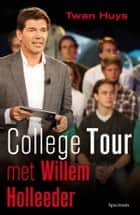 College tour met Willem Holleeder ebook by Twan Huys