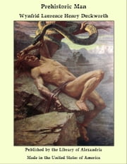 Prehistoric Man ebook by Wynfrid Laurence Henry Duckworth