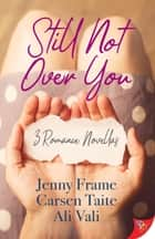 Still Not Over You ebook by Jenny Frame, Carsen Taite, Ali Vali