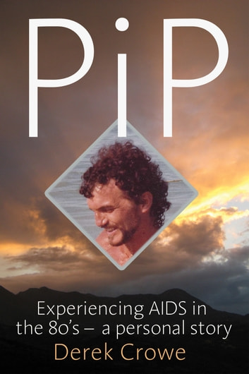 PiP - Experiencing AIDS in the 80's a personal story ebook by Derek Crowe