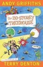 The 130-Storey Treehouse ebook by Andy Griffiths, Terry Denton