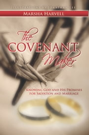 The Covenant Maker - Know God and His Promises for Salvation and Marriage ebook by Marsha J. Harvell