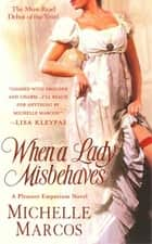 When A Lady Misbehaves - A Pleasure Emporium Novel ebook by Michelle Marcos