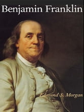 Benjamin Franklin ebook by Edmund S. Morgan