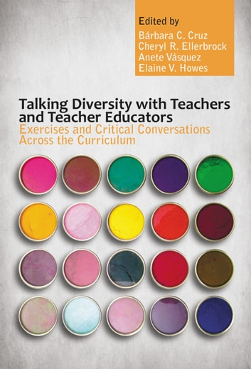 Talking Diversity with Teachers and Teacher Educators - Exercises and Critical Conversations Across the Curriculum eBook by Bárbara C. Cruz,Cheryl R. Ellerbrock,Anete Vásquez,Elaine V. Howes