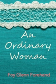 An Ordinary Woman - The Life of Mary Louise Forehand ebook by Foy Forehand