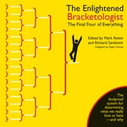 The Enlightened Bracketologist - The Final Four of Everything ebook by Mark Reiter,Nigel Holmes,Richard Sandomir