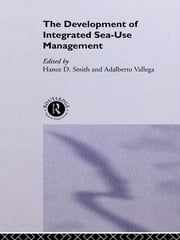 The Development of Integrated Sea Use Management ebook by Hance Smith,Adalberto Vallega