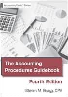 The Accounting Procedures Guidebook: Fourth Edition ebook by Steven Bragg