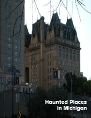 Haunted Places In Michigan ebook by Sean Mosley