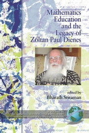 Montana Mathematics Enthusiast, The: Monograph 2: Mathematics Education and the Legacy of Zoltan Paul Dienes. ebook by Sriraman, Bharath