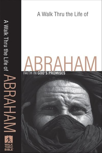 A Walk Thru the Life of Abraham (Walk Thru the Bible Discussion Guides) - Faith in God's Promises ebook by Baker Publishing Group