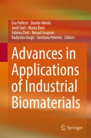 Advances in Applications of Industrial Biomaterials ebook by Eva Pellicer, Danilo Nikolic, Jordi Sort,...