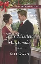 Their Mistletoe Matchmakers ebook by Keli Gwyn