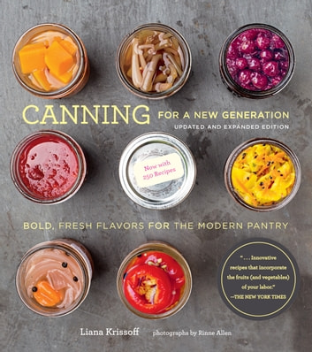 Canning for a New Generation: Updated and Expanded Edition - Bold, Fresh Flavors for the Modern Pantry ebook by Liana Krissoff,Rinne Allen