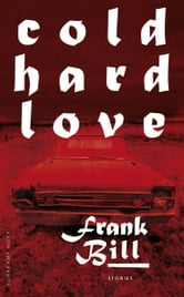 Cold Hard Love - Stories ebook by Frank Bill
