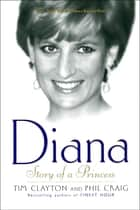Diana - Story of a Princess ebook by Tim Clayton, Phil Craig