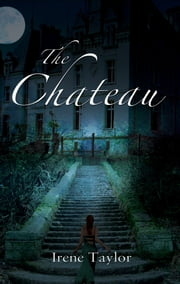 The Chateau ebook by Irene Taylor