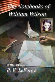 The Notebooks of William Wilson ebook by P. V. LeForge